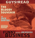 Guys Read: The Bloody Souvenir: A Story from Guys Read: Funny Business (Audio) - Jack Gantos, Bronson Pinchot