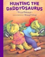 Hunting the Daddyosaurus - Teresa Bateman