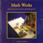 Math Works: Montessori Math and the Developing Brain - Michael Duffy