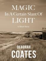 Magic in a Certain Slant of Light - Deborah Coates
