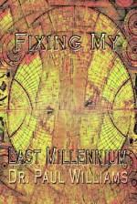Fixing My Last Millennium - Paul Williams