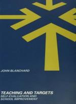 Teaching and Targets: Self Evaluation and School Improvement - John Blanchard