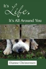 It's Life, It's All Around You - Dianne Christensen