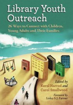 Library Youth Outreach: 26 Ways to Connect with Children, Young Adults and Their Families - Carol Smallwood, Kerol Harrod