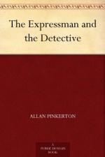 The Expressman and the Detective (免费公版书) - Allan Pinkerton