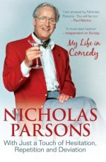 Nicholas Parsons: With Just a Touch of Hesitation, Repetition and Deviation: My Life in Comedy - Nicholas Parsons