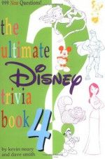 The Ultimate Disney Trivia Book 4: 999 New Questions! - Kevin Neary, Dave Smith