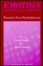 Emotion and Social Change: Toward a New Psychohistory - Carol Zisowitz Stearns, Peter N. Stearns
