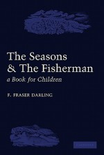 The Seasons and the Fisherman: A Book for Children - F. Fraser Darling, C.F. Tunnicliffe