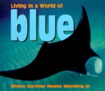 Living in a World of Blue: Where Survival Means Blending in - Tanya Lee Stone