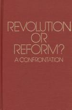 Revolution or Reform? A Confrontation - A.T. Ferguson, Herbert Marcuse, Karl Popper, A. Ferguson, Michael Aylward, Frederic L. Bender