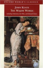 John Keats: The Major Works: Including Endymion, the Odes and Selected Letters - John Keats, Elizabeth Cook