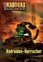 Maddrax - Folge 353: Androiden-Herrscher (German Edition) - Andreas Suchanek