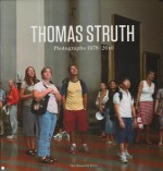 Thomas Struth: Photographs 1978-2010 - Thomas Struth, Tobia Bezzola, James Lingwood, Anette Kruszynski, Tobias Bezzola