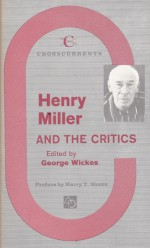 Henry Miller and the Critics - Harry Levin, Mark Schorer, Lawrence Durrell, Samuel Putnam, Aldous Huxley, Edmund Wilson, Harry Thornton Moore, Kenneth Rexroth, Stanley Kauffmann, Walter Lowenfels, George Wickes, Herbert Read, Lawrence Clark Powell, Walker Winslow, Philip Rahv, Kingsley Widmer, Alfred