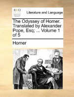 The Odyssey of Homer. Translated by Alexander Pope, Esq; ... Volume 1 of 5 - Homer