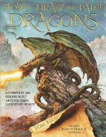 How to Draw and Paint Dragons: A Complete Course Built Around These Legendary Beasts - Tom Kidd