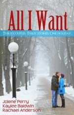 All I Want (Three Holiday Romances) - Rachael Anderson, Jolene Perry, Kaylee Baldwin