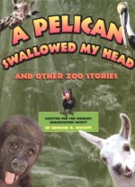 A Pelican Swallowed My Head: And Other Zoo Stories - Edward R. Ricciuti