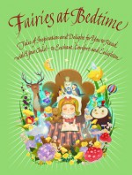 Fairies at Bedtime: Tales of Inspiration and Delight for You to Read with Your Child to Enchant, Comfort and Enlighten - Karen Wallace, Lou Kuenzler