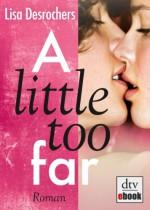 A little too far: Roman - Lisa Desrochers, Ilse Rothfuss