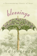 Blessings: A Heartwarming Classic of Hope - Mary Craig