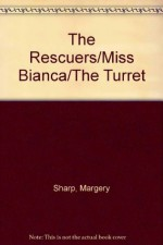 The Rescuers ;Miss Bianca ; The Turret - Margery Sharp