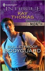 Bulletproof Bodyguard (Bodyguard of the Month #4) - Kay Thomas