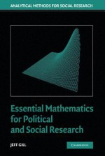 Essential Mathematics for Political and Social Research (Analytical Methods for Social Research) - Jeff Gill, R. Michael Alvarez, Nathaniel L. Beck