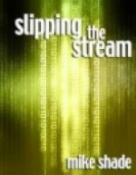 Slipping the Stream - Mike Shade