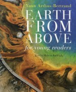 Earth From Above for Young Readers - Yann Arthus-Bertrand, Robert Burleigh