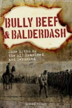 Bully Beef and Balderdash. Some myths of the AIF examined and debunked - Graham Wilson