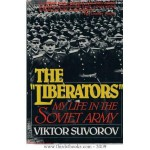 The Liberators: My Life in the Soviet Army - Виктор Суворов, Viktor Suvorov