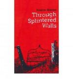 Through Splintered Walls - Kaaron Warren