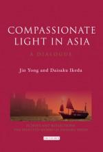 Compassionate Light in Asia: A Dialogue - Jin Yong, Daisaku Ikeda