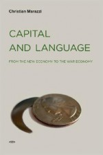 Capital and Language: From the New Economy to the War Economy - Christian Marazzi, Gregory Conti, Michael Hardt