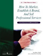 How to Market, Establish a Brand, and Sell Professional Services - Alan Weiss