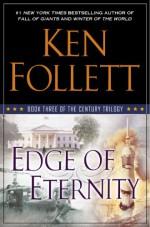 Edge of Eternity - Ken Follett
