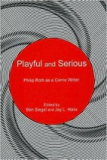 Playful and Serious: Philip Roth as a Comic Writer - Jay L. Halio, Jay Halio