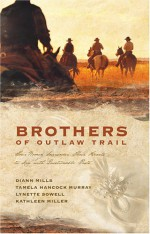 Brothers of the Outlaw Trail: Four Women Surrender Their Hearts to Men with Questionable Pasts - Tamela Hancock Murray, Kathleen Y'Barbo, Kathleen Miller, DiAnn Mills, Lynette Sowell