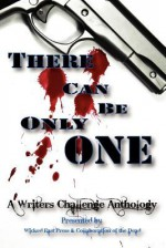 There Can Be Only One: A Writers Challenge Anthology - Jeff Kelly, Aaron Rayner, Cassie Shaver, David Naughton-Shires, Mark Souza, Mark Taylor, Michael S. Gardner, Rebecca Besser, Matt Nord, Jessica A. Weiss