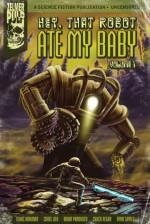 Hey, That Robot Ate My Baby (Volume 1) - Brian Panowich, Isaac Kirkman, Chris Leek, Chuck Regan, Ryan Sayles, Brian Panowich