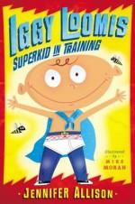 Iggy Loomis, Superkid in Training - Jennifer Allison