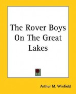The Rover Boys on the Great Lakes - Arthur M. Winfield