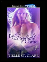 By Daylight Come - Tielle St. Clare