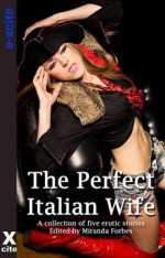 The Perfect Italian Wife: A Collection of Five Erotic Stories - Toni Sands, Jennie Treverton, Carmel Lockyer, Lynn Lake, Jean-Philippe Aubourg, Miranda Forbes, S. Campbell