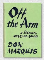 Off the Arm: A Literary Merry-Go-Round - Don Marquis