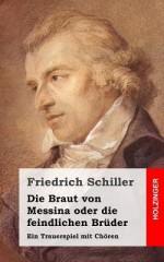 Die Braut Von Messina Oder Die Feindlichen Bruder: Ein Trauerspiel Mit Choren - Friedrich Schiller