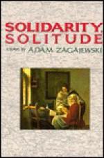 Solidarity, Solitude: Essays - Adam Zagajewski, Lillian Vallee