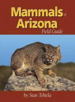 Mammals of Arizona Field Guide (Arizona Field Guides) - Stan Tekiela